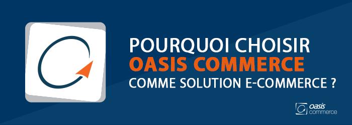 Pourquoi choisir OASIS Commerce comme solution e-commerce ?