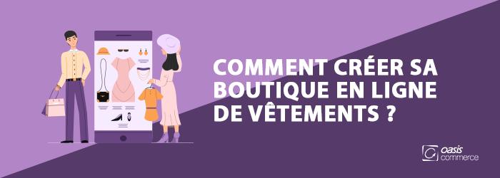 Comment créer sa boutique en ligne de vêtements ?